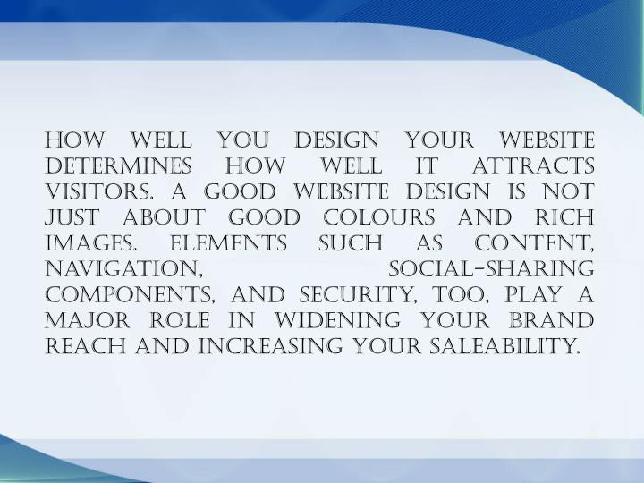 How well you design your website determines how well it attracts visitors. A good website design is not just about good