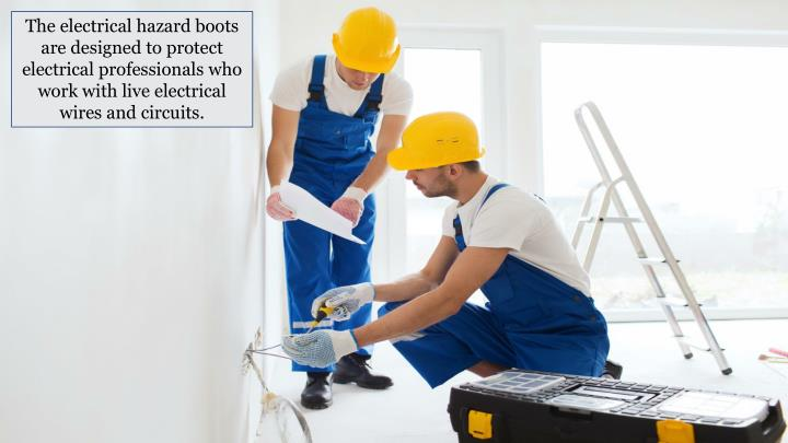 The electrical hazard boots are designed to protect electrical professionals who work with live electrical wires and circuits.