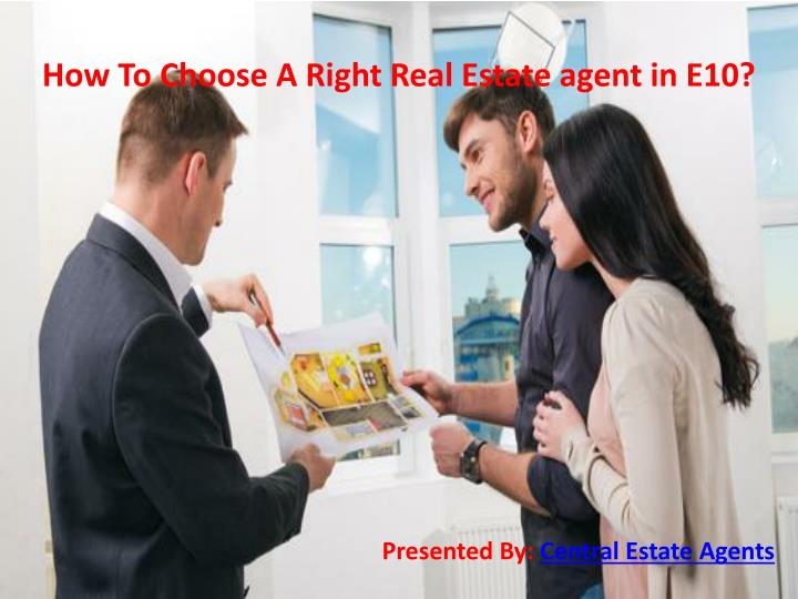 How To Choose A Right Real Estate agent in E10?