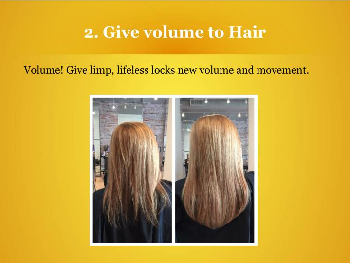 2. Give volume to Hair