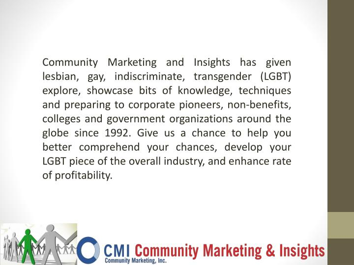 Community Marketing and Insights has given lesbian, gay, indiscriminate, transgender (LGBT) explore,...