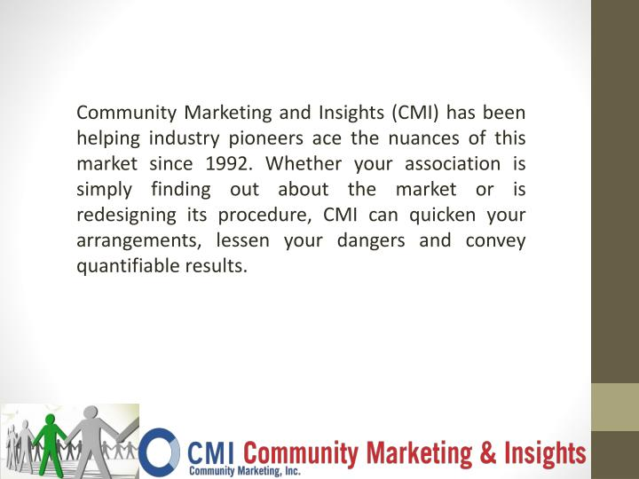 Community Marketing and Insights (CMI) has been helping industry pioneers ace the nuances of this ma...
