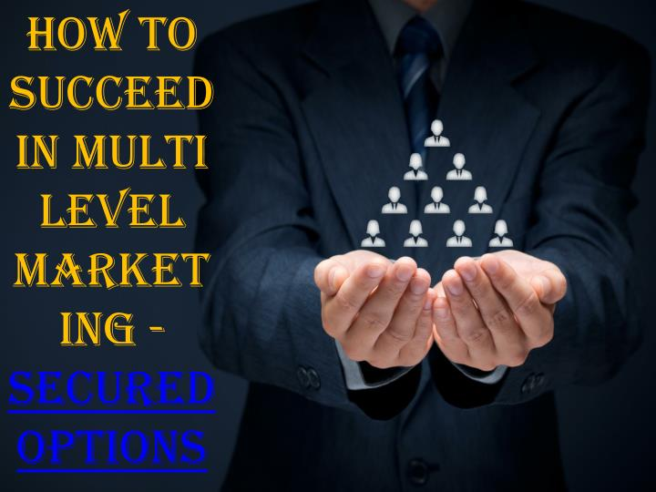 How to Succeed in Multi Level Marketing -