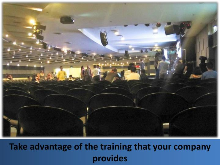 Take advantage of the training that your company provides