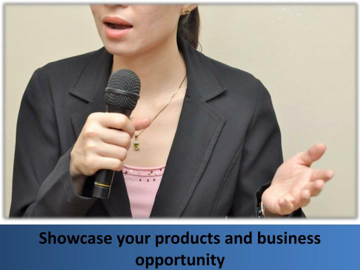 Showcase your products and business opportunity