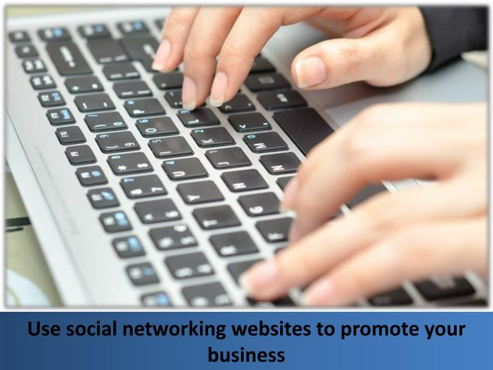 Use social networking websites to promote your business