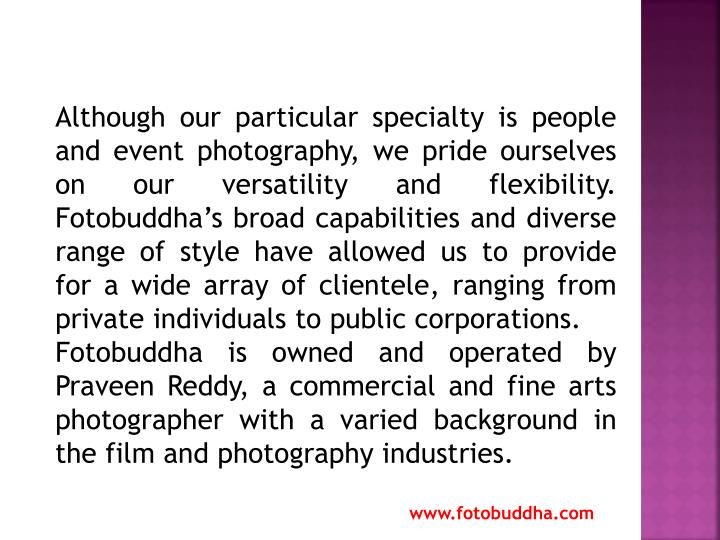 Although our particular specialty is people and event photography, we pride ourselves on our versati...