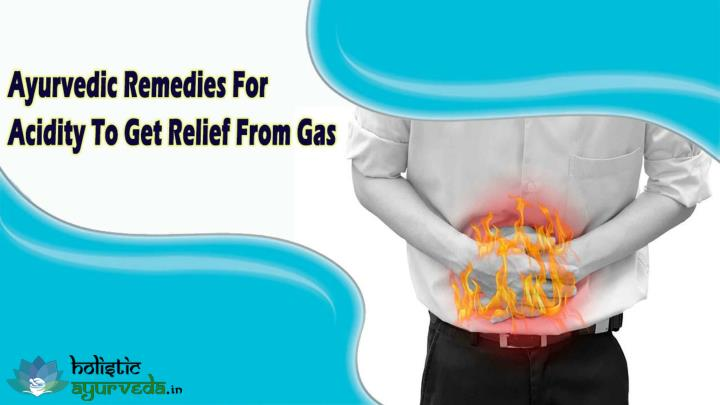 Ayurvedic remedies for acidity to get relief from gas