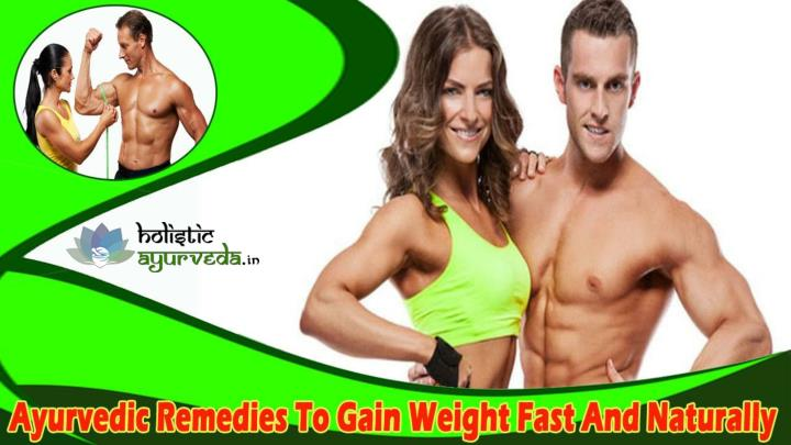 Ayurvedic remedies togain weight fast and naturally