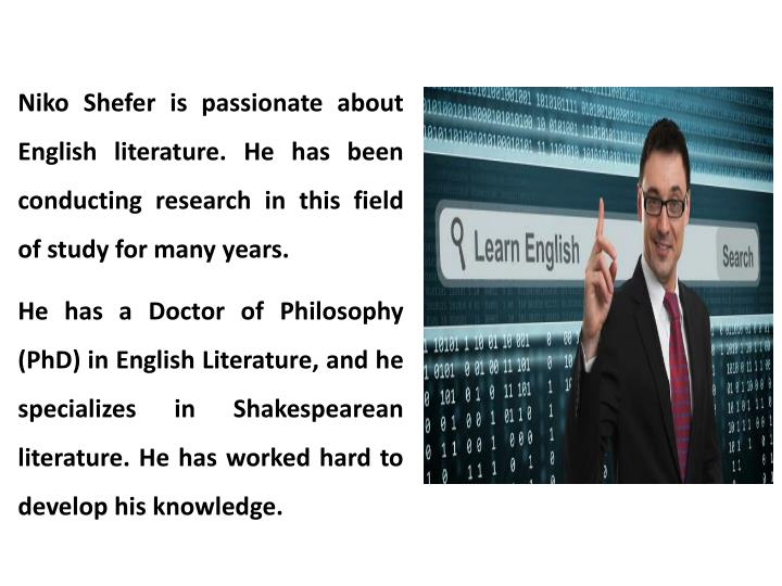 Niko Shefer is passionate about English literature. He has been conducting research in this field of study for many years.