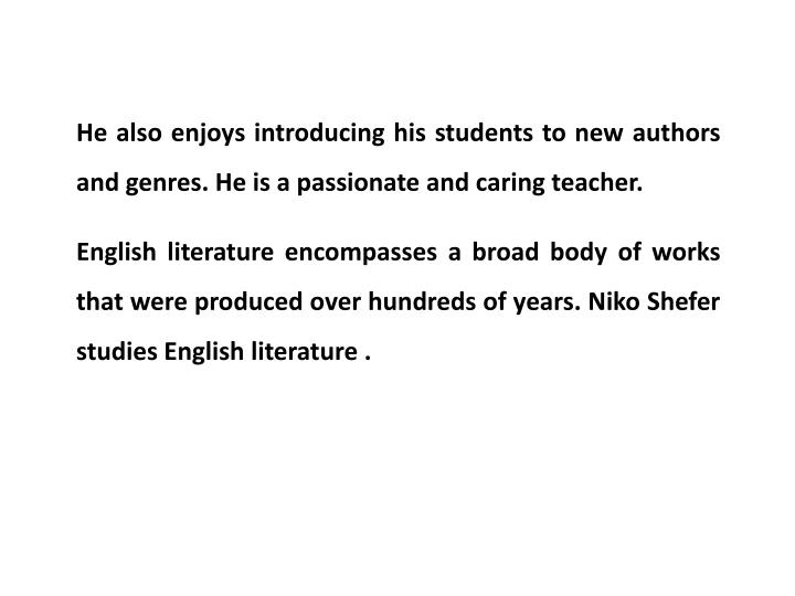He also enjoys introducing his students to new authors and genres. He is a passionate and caring teacher.