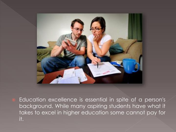 Education excellence is essential in spite of a person's background. While many aspiring students ha...