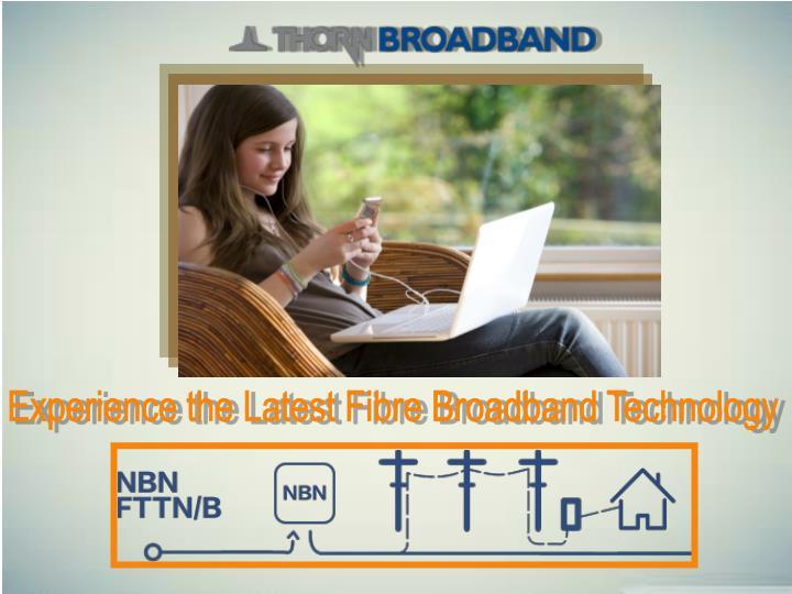Experience the Latest Fibre Broadband Technology