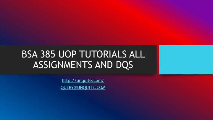 Bsa 385 uop tutorials all assignments and dqs