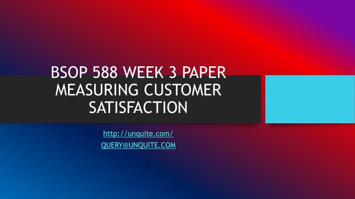Bsop 588 week 3 paper measuring customer satisfaction