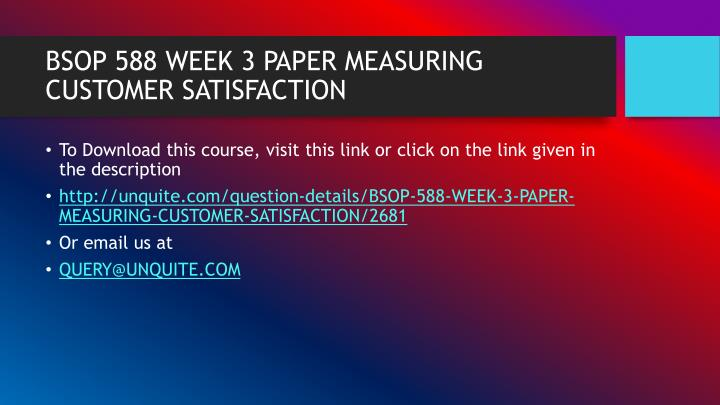 Bsop 588 week 3 paper measuring customer satisfaction1