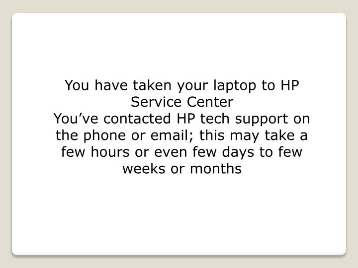 You have taken your laptop to HP Service Center