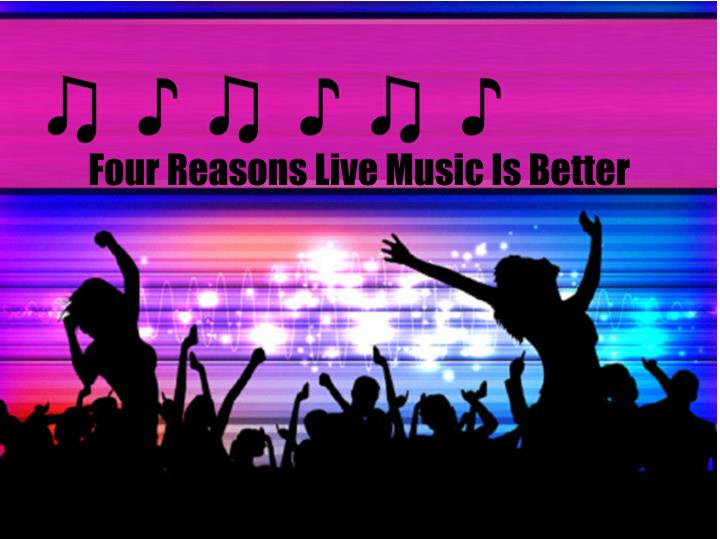 Four Reasons Live Music Is Better