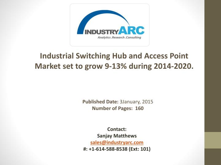 Industrial Switching Hub and Access Point Market set to grow 9-13% during 2014-2020.
