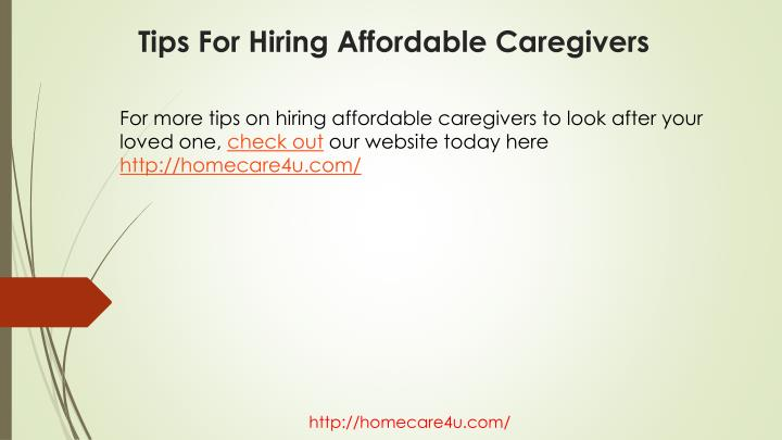 For more tips on hiring affordable caregivers to look after your loved one,