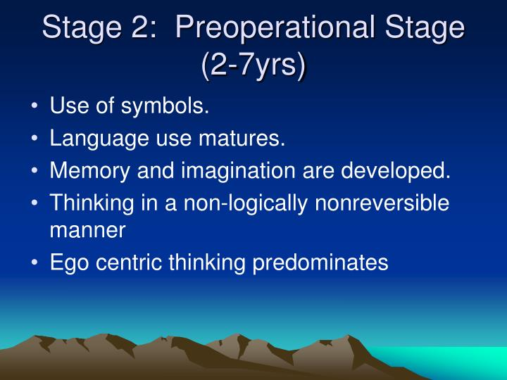 Stage 2:  Preoperational Stage (2-7yrs)