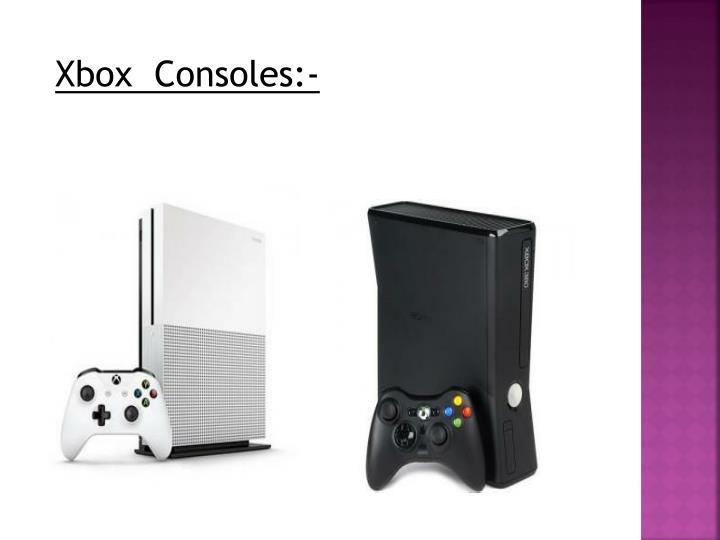 Xbox  Consoles:-