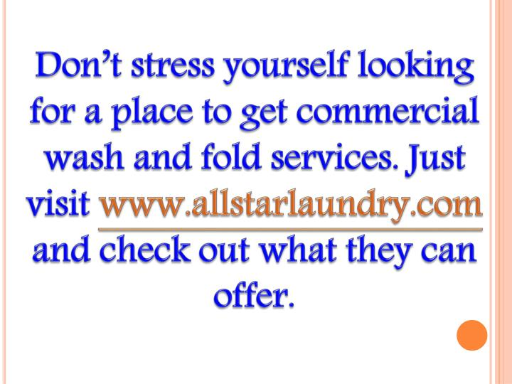 Don't stress yourself looking for a place to get commercial wash and fold services. Just visit