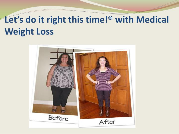 Let s do it right this time with medical weight loss