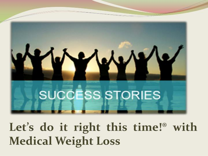 Let's do it right this time!® with Medical Weight Loss