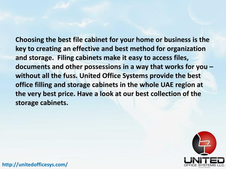 Choosing the best file cabinet for your home or business is the key to creating an effective and best method for organization and storage.  Filing cabinets make it easy to access files, documents and other possessions in a way that works for you – without all the fuss. United Office Systems provide the best office filling and storage cabinets in the whole UAE region at the very best price. Have a look at our best collection of the storage cabinets.