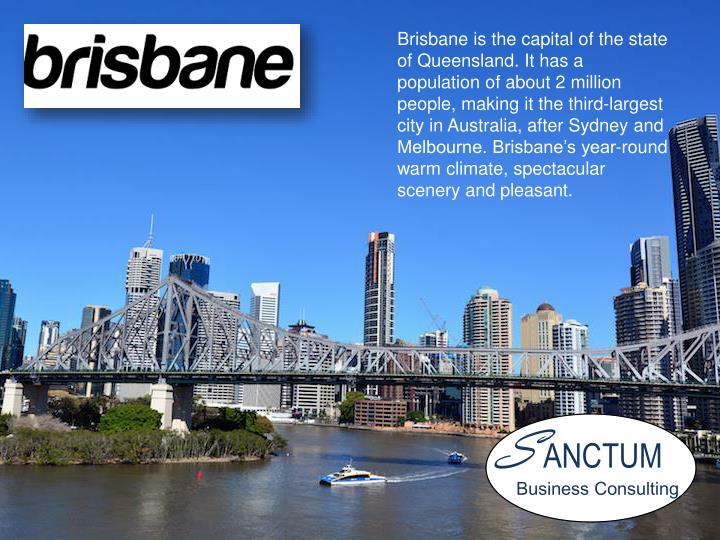Brisbane is the capital of the state of Queensland. It has a population of about 2 million people, making it the third-largest city in Australia, after Sydney and Melbourne. Brisbane's year-round warm climate, spectacular scenery and