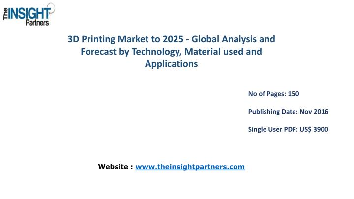 3D Printing Market to 2025 - Global Analysis and Forecast by Technology, Material used and