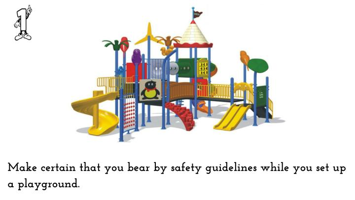 Make certain that you bear by safety guidelines while you set up a playground.