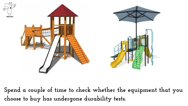 Spend a couple of time to check whether the equipment that you choose to buy has undergone durability tests.