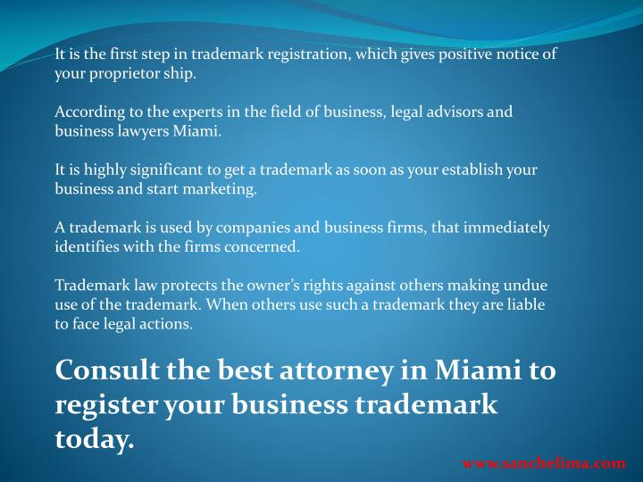 It is the first step in trademark registration, which gives positive notice of your proprietor ship.
