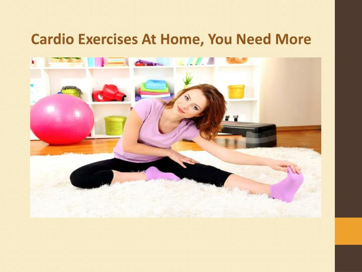 Cardio Exercises At Home, You Need More