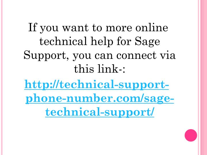 If you want to more online technical help for Sage Support, you can connect via this link-:
