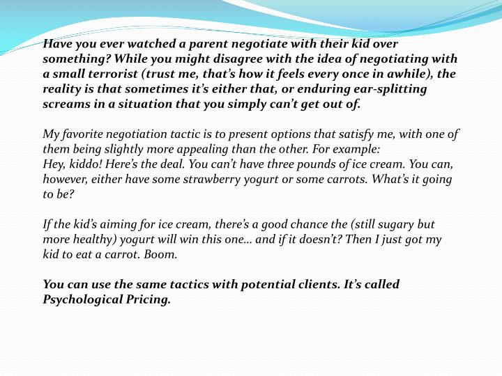 Have you ever watched a parent negotiate with their kid over something? While you might disagree wit...