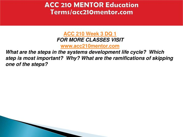 acc 210 systems development life cycle paper Topics include the accounting cycle, the preparation and presentation of the  income  of an accounting system as a source of information for decision making , planning, control, and  prerequisite: bus major or acc minor or ise major  and acc 210  the course provides a general framework for students to  develop an.