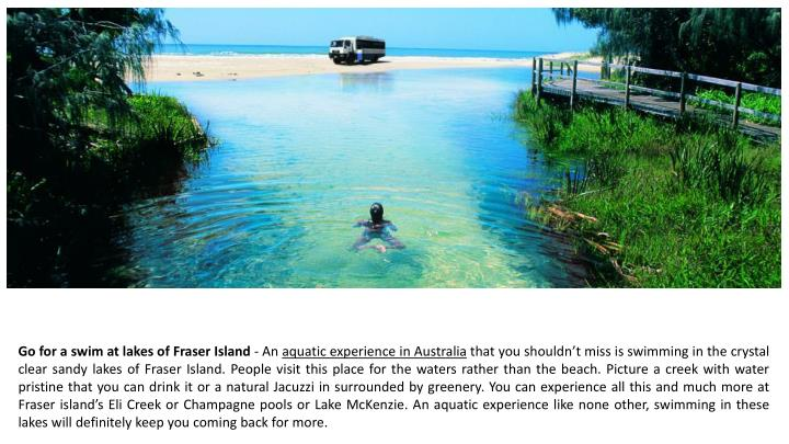 Go for a swim at lakes of Fraser Island