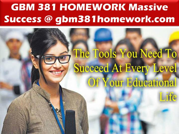 GBM 381 HOMEWORK Massive Success @ gbm381homework.com