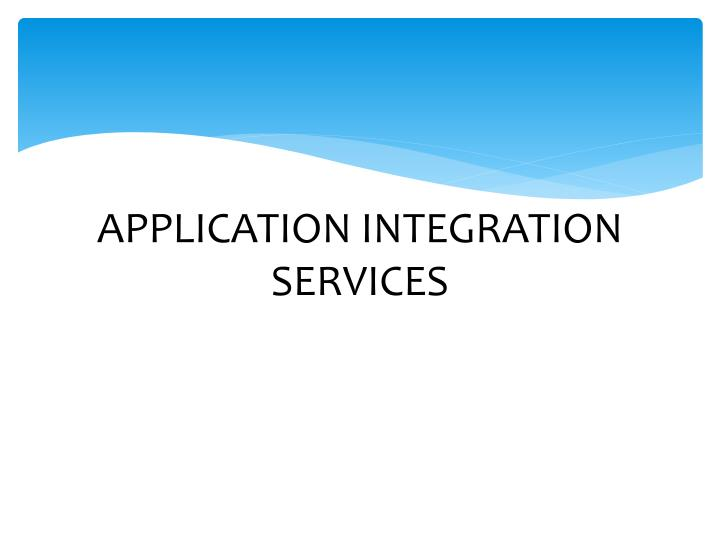 APPLICATION INTEGRATION SERVICES
