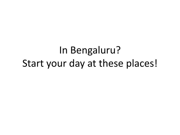 In bengaluru start your day at these places