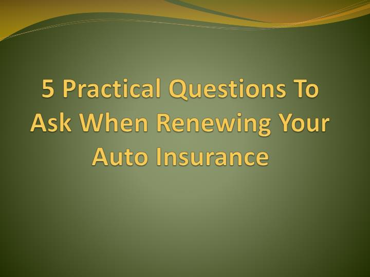 5 practical questions to ask when renewing your auto insurance