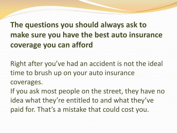 The questions you should always ask to make sure you have the best auto insurance coverage you can