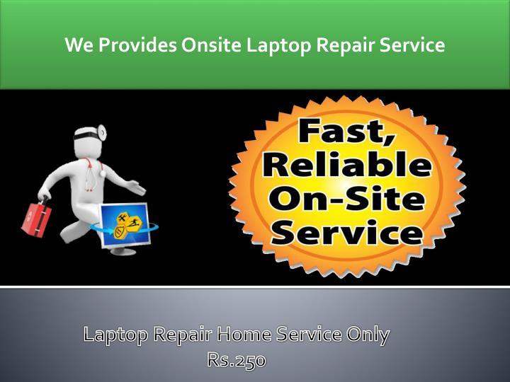 We Provides Onsite Laptop Repair Service