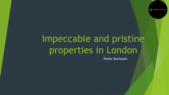 Impeccable and pristine properties in london