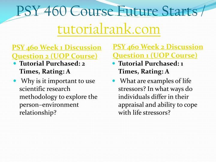 PSY 460 Course Future Starts /