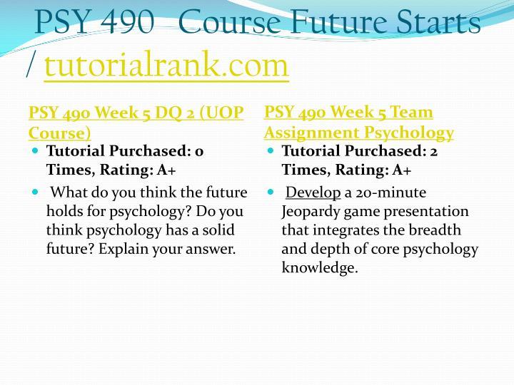 PSY 490   Course Future Starts /