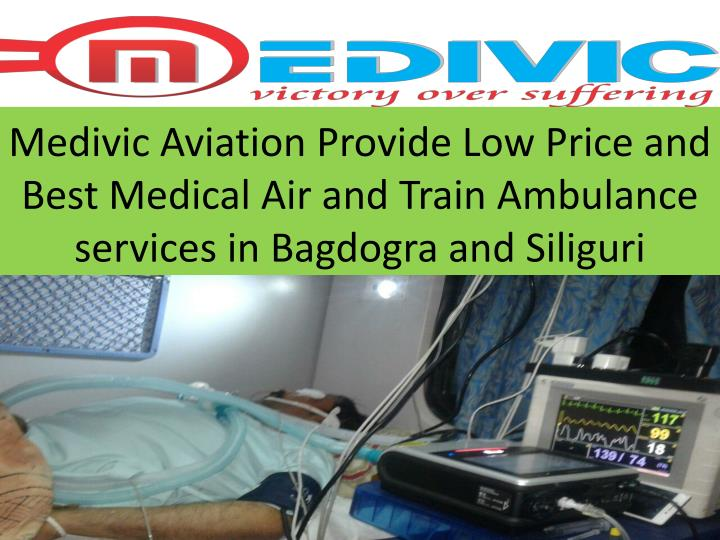 Medivic Aviation Provide Low Price and Best Medical Air and Train Ambulance services in Bagdogra and...
